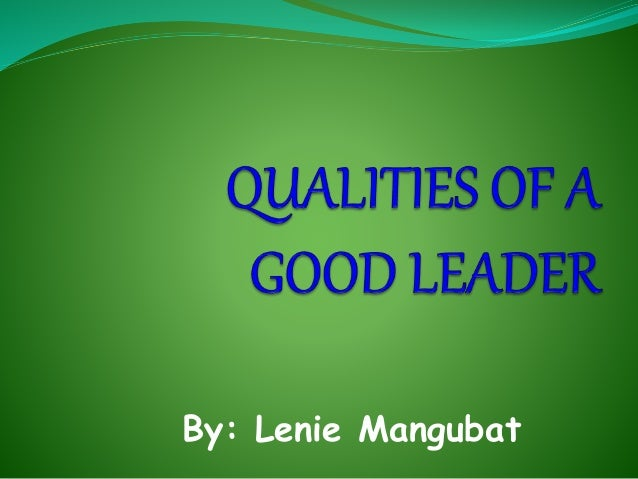 essay qualities of a good leader Leadership self analysis paper1 what are the qualities of a good leader in nursing 2 describe the skills and related abilities that will help a person to become a successful leader in nursing.