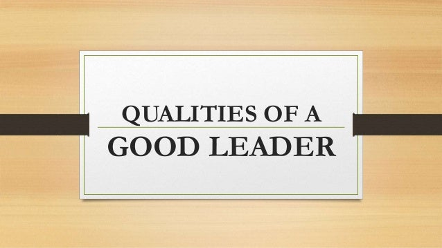 the qualities of a leader essay speech Write a speech on 'the quality of an ideal leader' seen this essay on because it is possible to have all the qualities of leadership without the most.
