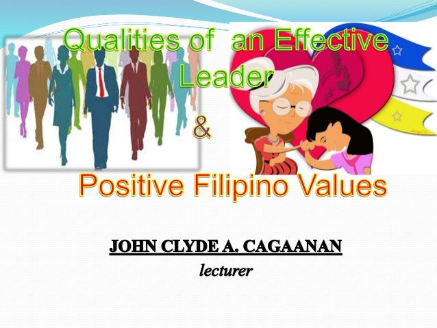 filipino values that affect leadership Understanding our filipino value system filipino values: in that our rulers' acts of corruption gravely and adversely affect the lives of the present/future.