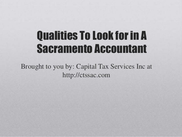 Qualities To Look for in A     Sacramento AccountantBrought to you by: Capital Tax Services Inc at              http://cts...