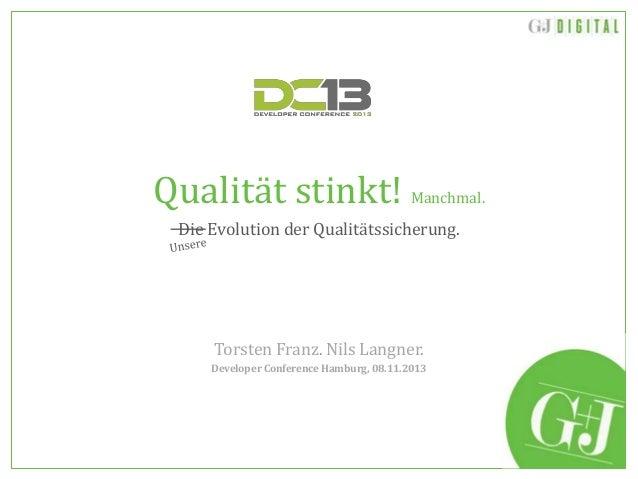 Qualität stinkt! Manchmal. Die Evolution der Qualitätssicherung.  Torsten Franz. Nils Langner. Developer Conference Hambur...