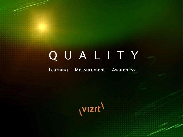 Q U A L I T YLearning - Measurement - Awareness