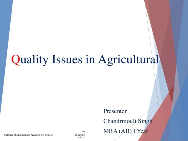 Quality Issues in Agricultural  Presenter Chandrmouli Singh Institute of Agri Business Management Bikaner  19 Decembe r 20...