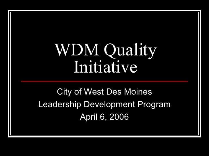 WDM Quality Initiative City of West Des Moines Leadership Development Program April 6, 2006