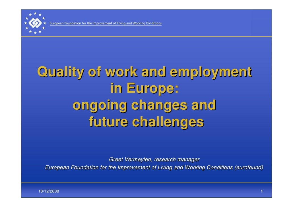 Quality of work and employment            in Europe:      ongoing changes and         future challenges                   ...