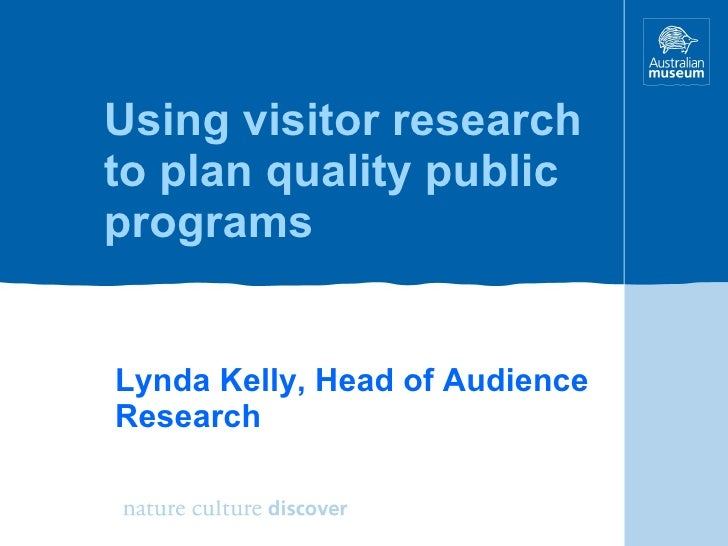 Using visitor research to plan quality public programs Lynda Kelly, Head of Audience Research
