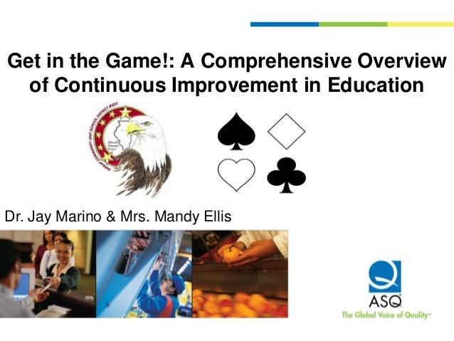 Get in the Game!: A Comprehensive Overview of Continuous Improvement in Education  Dr. Jay Marino & Mrs. Mandy Ellis