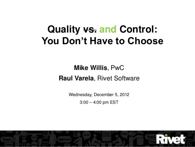 Quality vs. and Control:You Don't Have to Choose        Mike Willis, PwC   Raul Varela, Rivet Software      Wednesday, Dec...