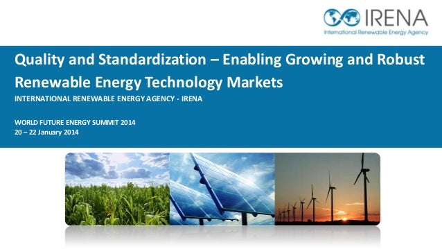 Quality and Standardization – Enabling Growing and Robust Renewable Energy Technology Markets INTERNATIONAL RENEWABLE ENER...