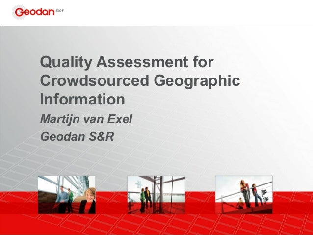 Quality Assessment for Crowdsourced Geographic Information Martijn van Exel Geodan S&R