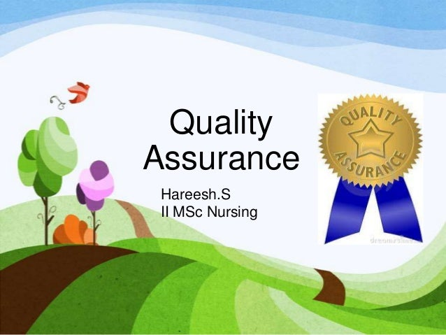 nursing quality assurance We approve and quality assure programmes of nursing and midwifery education this gives us the confidence that nurses and midwives are receiving the education and.