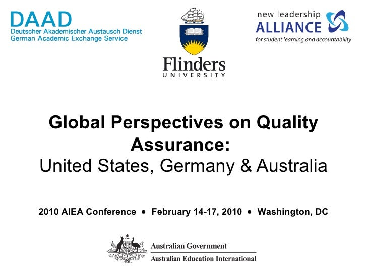 Global Perspectives on Quality Assurance:   United States, Germany & Australia 2010 AIEA Conference     February 14-17, 2...