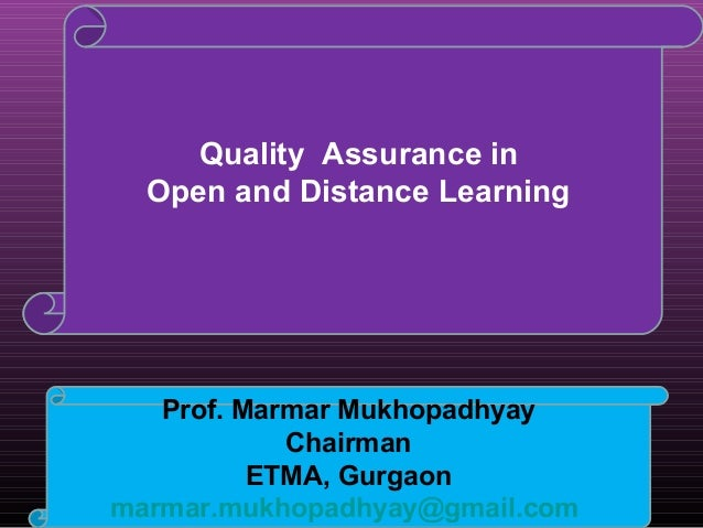 Quality Assurance in  Open and Distance Learning   Prof. Marmar Mukhopadhyay            Chairman          ETMA, Gurgaonmar...