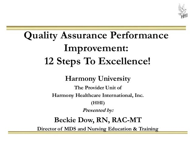 Quality Assurance Performance Improvement: 12 Steps To Excellence! Harmony University The Provider Unit of Harmony Healthc...