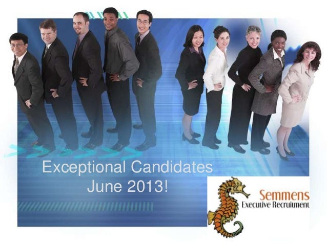 Quality candidates june 2013 semmens executive recruitment
