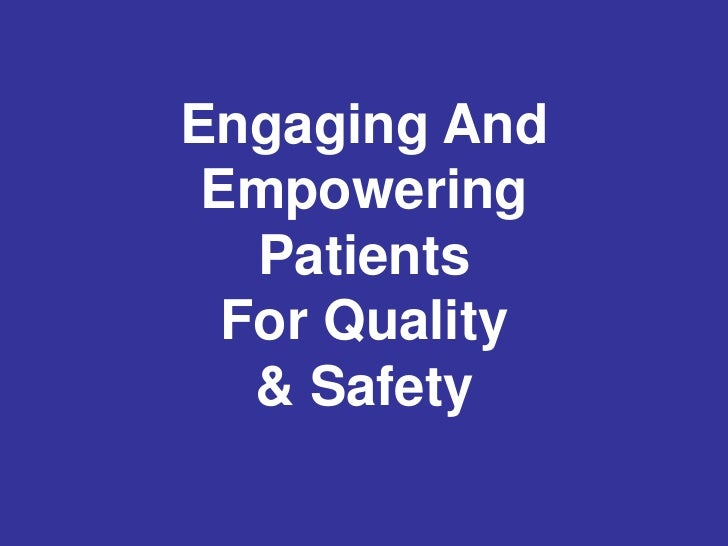 Engaging And Empowering   Patients  For Quality   & Safety