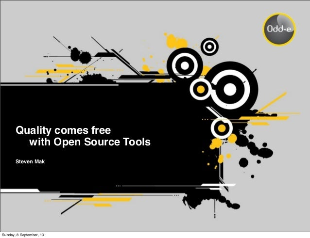 Quality comes free ! with Open Source Tools Steven Mak Sunday, 8 September, 13
