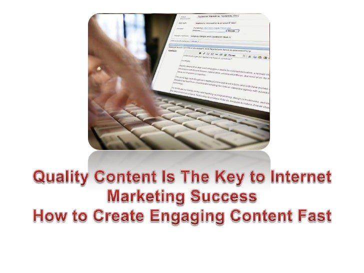 Quality Content Is The Key to Internet Marketing Success - How to Create Engaging Content Fast