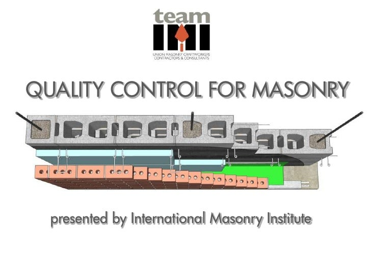 QUALITY CONTROL FOR MASONRY  presented by International Masonry Institute