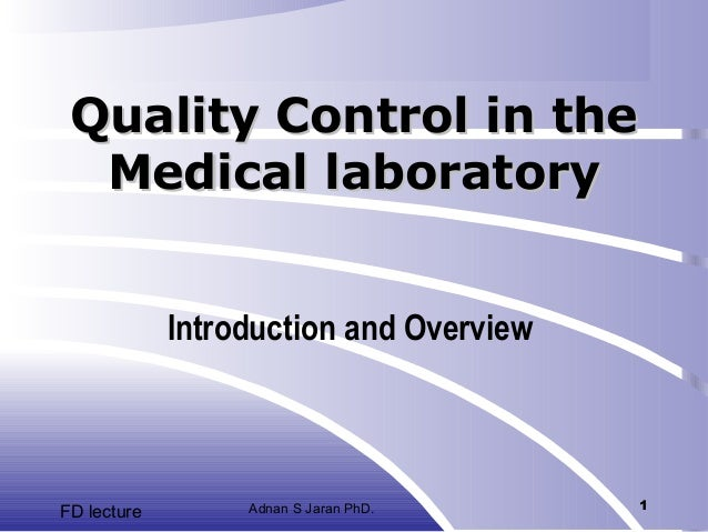 Quality Control in the Medical laboratory Introduction and Overview  FD lecture  Adnan S Jaran PhD.  1