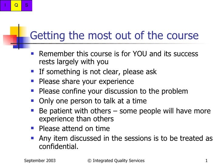 Getting the most out of the course <ul><li>Remember this course is for YOU and its success rests largely with you </li></u...
