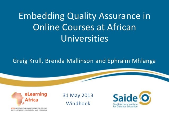 Embedding Quality Assurance in Online Courses at African Universities Greig Krull, Brenda Mallinson and Ephraim Mhlanga  3...