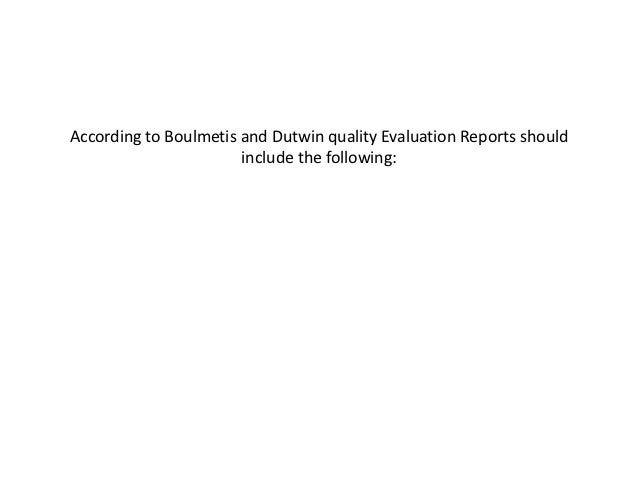 According to Boulmetis and Dutwin quality Evaluation Reports should                       include the following: