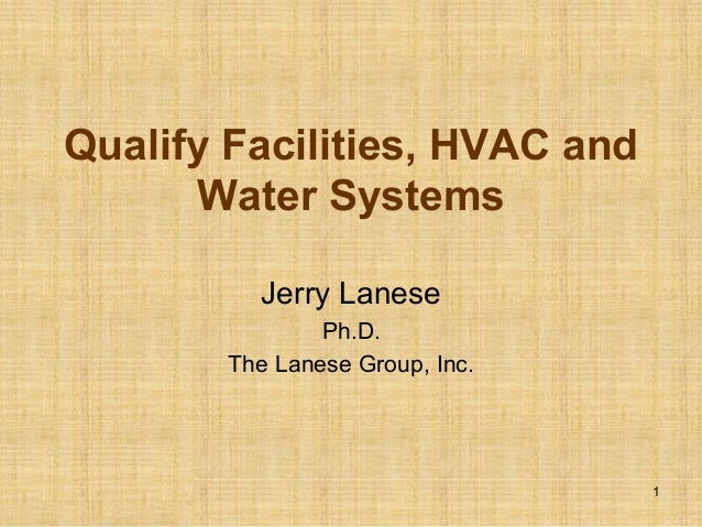Qualify Facilities, HVAC and      Water Systems          Jerry Lanese                Ph.D.        The Lanese Group, Inc.  ...