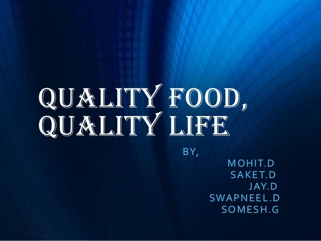 Quality Food, Quality Life BY, MOHIT.D SAKET.D JAY.D SWAPNEEL.D SOMESH.G