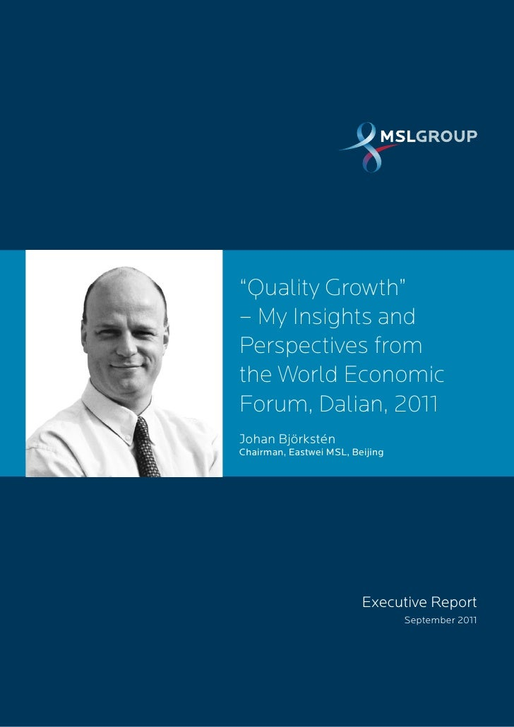 """Quality Growth""– My Insights andPerspectives fromthe World EconomicForum, Dalian, 2011Johan BjörksténChairman, Eastwei MS..."