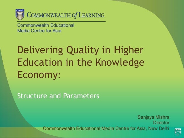 Commonwealth Educational Media Centre for Asia Delivering Quality in Higher Education in the Knowledge Economy: Structure ...