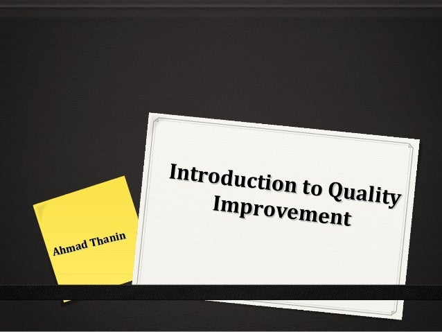 Introduction to Quality Introduction to QualityImprovement Improvement Ahmad Thanin Ahmad Thanin