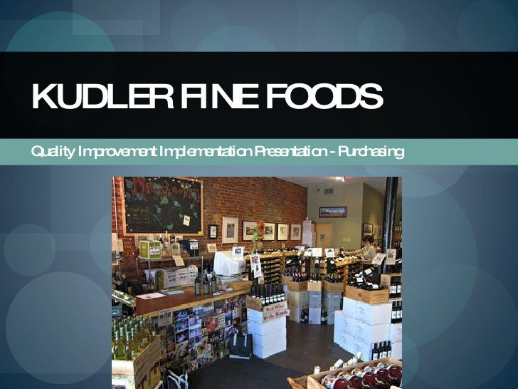 kudler fine foods powerpoint presentation Page of the kudler fine foods intranet website create a 5- to 7-slide narrated microsoft ® powerpoint ® presentation  kudler_fine_foods_presentation.
