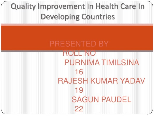 Quality Improvement In Health Care In         Developing Countries          PRESENTED BY             ROLL NO             P...