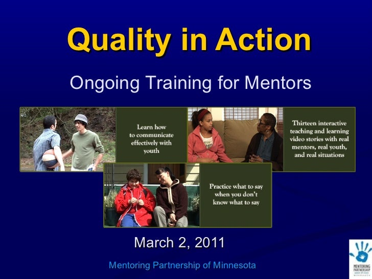 Quality in Action March 2, 2011 Mentoring Partnership of Minnesota Ongoing Training for Mentors
