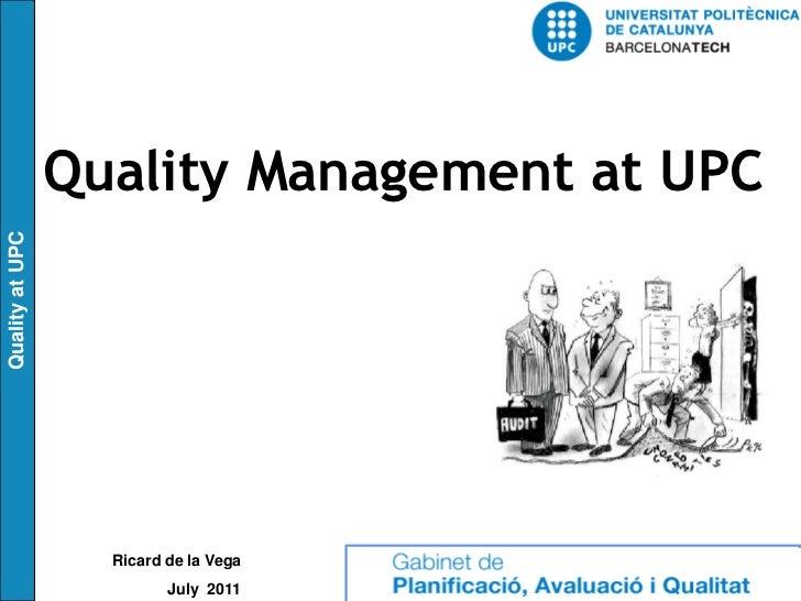 Quality Management at UPCQuality at UPC                   Ricard de la Vega                          July 2011
