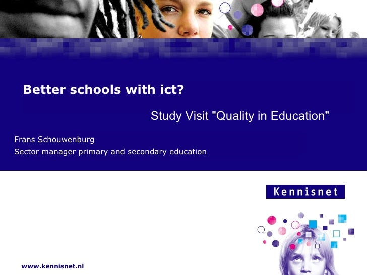 "Better schools with ict? Frans Schouwenburg Sector manager primary and secondary education Study Visit ""Quality in Ed..."
