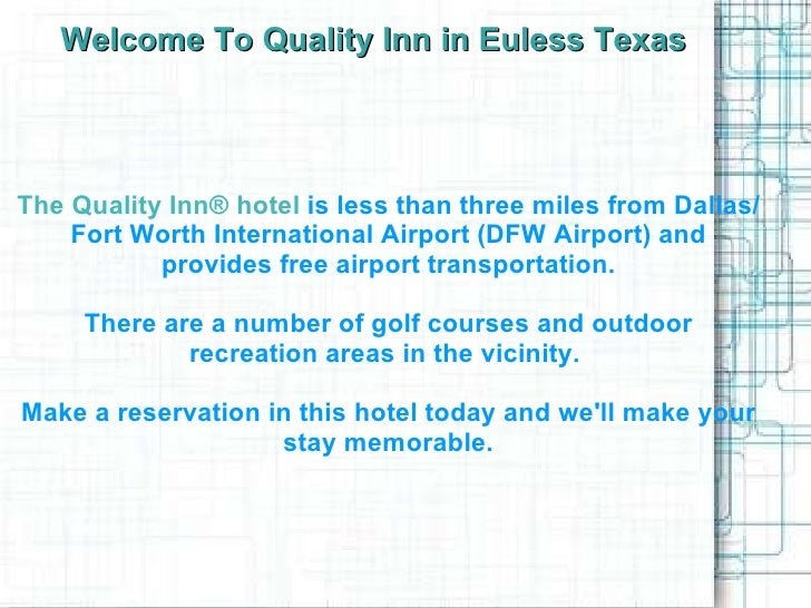 Welcome To Quality Inn in Euless Texas The Quality Inn® hotel   is less than three miles from Dallas/Fort Worth Internatio...