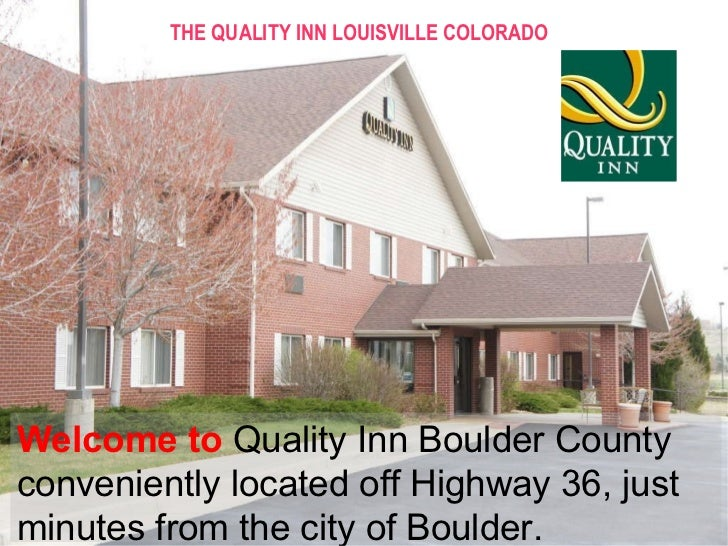 Welcome to  Quality Inn Boulder County  conveniently located off Highway 36, just minutes from the city of Boulder. THE QU...