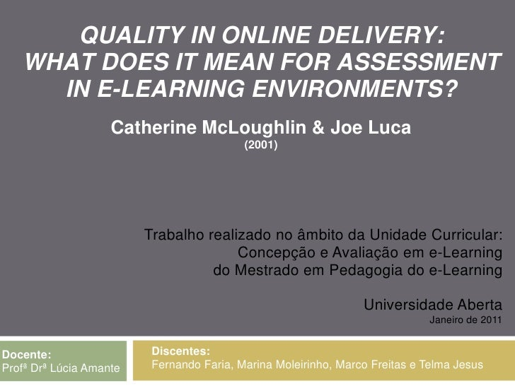 QUALITY IN ONLINE DELIVERY:WHAT DOES IT MEAN FOR ASSESSMENT IN E-LEARNING ENVIRONMENTS?Catherine McLoughlin&Joe Luca(200...