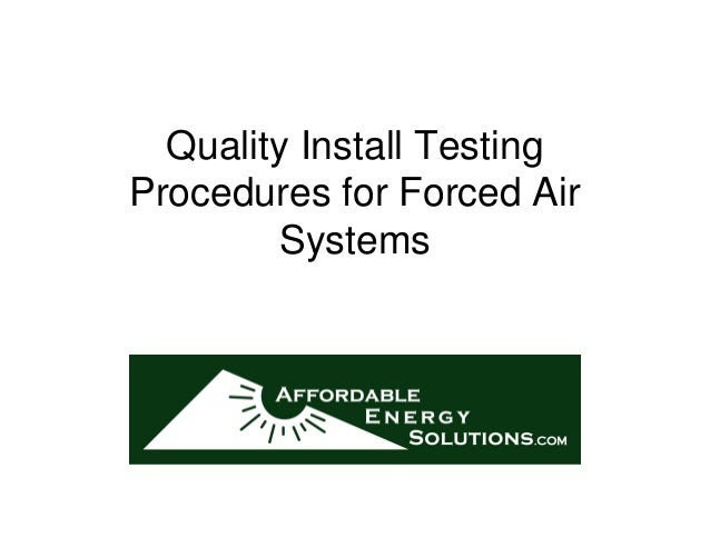 Quality Install TestingProcedures for Forced Air        Systems