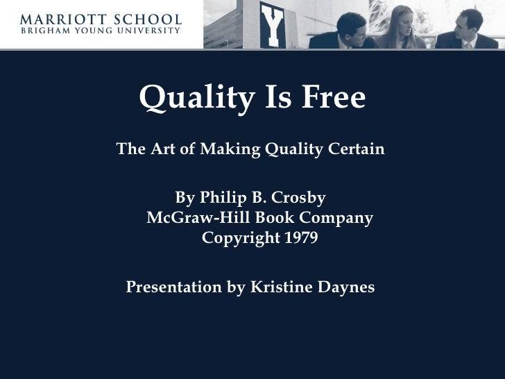 Quality Is FreeThe Art of Making Quality Certain     By Philip B. Crosby   McGraw-Hill Book Company        Copyright 1979 ...