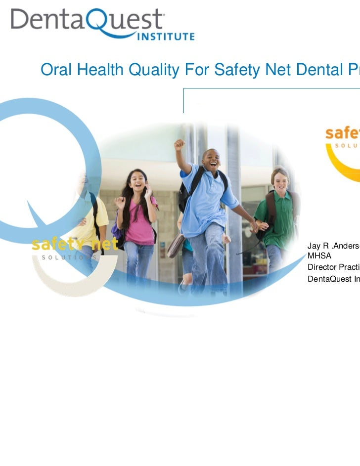 Oral Health Quality For Safety Net Dental Programs                                   Jay R .Anderson, DMD,                ...