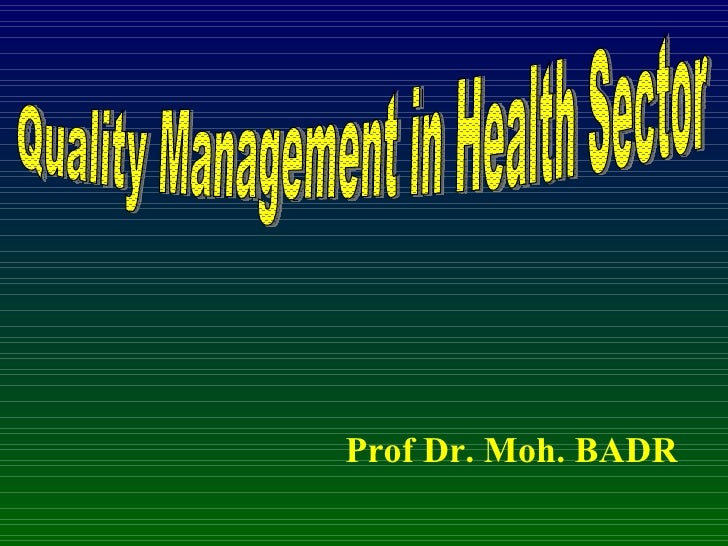 Prof Dr. Moh. BADR Quality Management in Health Sector