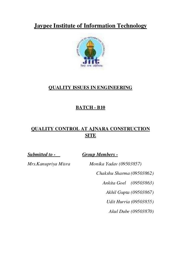 Jaypee Institute of Information Technology QUALITY ISSUES IN ENGINEERING BATCH - B10 QUALITY CONTROL AT AJNARA CONSTRUCTIO...