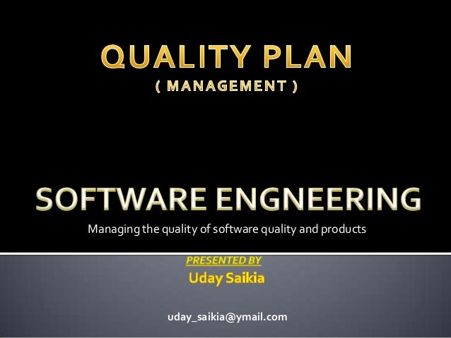 Managing the quality of software quality and products uday_saikia@ymail.com