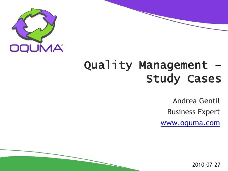 Quality Management –          Study Cases              Andrea Gentil             Business Expert            www.oquma.com ...