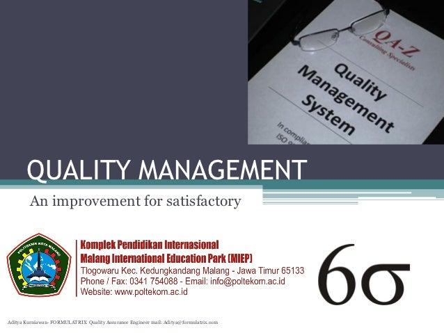 QUALITY MANAGEMENT        An improvement for satisfactoryAditya Kurniawan- FORMULATRIX Quality Assurance Engineer mail: Ad...