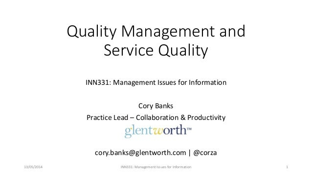 Quality Management and Service Quality INN331: Management Issues for Information Cory Banks Practice Lead – Collaboration ...