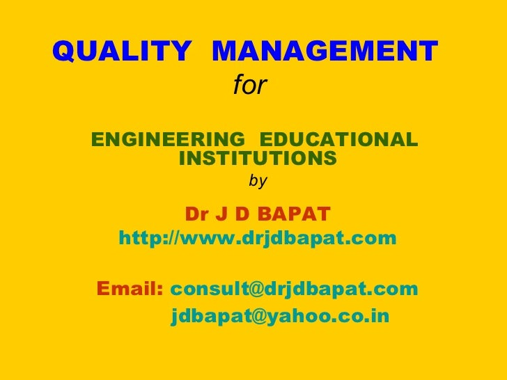 QUALITY MANAGEMENT         for ENGINEERING EDUCATIONAL       INSTITUTIONS               by          Dr J D BAPAT   http://...